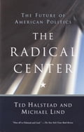 The Radical Center - Michael Lind, Ted Halstead