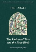 The Universal Tree and the Four Birds - Ibn 'Arabi, Muhyiddin