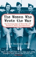 The Women Who Wrote the War - Nancy Caldwell Sorel
