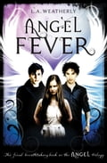 Angel Fever: The Angel Trilogy (Book 3) - L.A. Weatherly