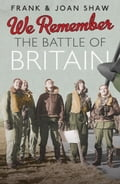 We Remember the Battle of Britain - Frank Shaw, Joan Shaw