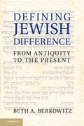 Defining Jewish Difference: From Antiquity to the Present - Berkowitz, Beth A.