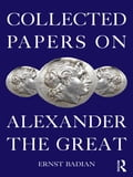 Collected Papers on Alexander the Great - Ernst Badian