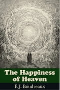 The Happiness of Heaven - F.J. Boudreaux