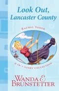 Rachel Yoder Story Collection 1-Look Out, Lancaster County! - Wanda E. Brunstetter