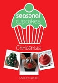 Seasonal Cupcakes: Christmas: 3 fun & festive cupcake decorating projects - Carolyn White