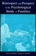 Retrospect and Prospect in the Psychological Study of Families - McHale, James P.
