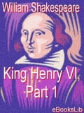 King Henry VI, Part 1 - Shakespeare, William
