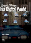 Visual Effects in A Digital World: A Comprehensive Glossary of over 7000 Visual Effects Terms - Goulekas, Karen