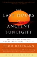 The Last Hours of Ancient Sunlight: Revised and Updated - Thom Hartmann