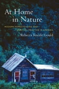 At Home in Nature: Modern Homesteading and Spiritual Practice in America - Gould, Rebecca Kneale