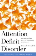 Attention Deficit Disorder: The Unfocused Mind in Children and Adults - Thomas Brown, Ph.D.