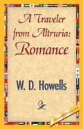 A Traveler from Altruria: Romance - Howells, W.D.