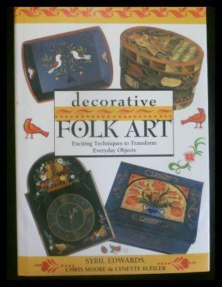 Decorative Folk Art: Exciting Techniques to Transform Everyday Objects. - Edwards, Sybil; Moore, Chris; Bleiler, Lynette