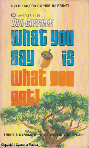 What You Say Is What Yoy Get! - Gossett, Don