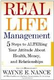 Real Life Management: Five Steps to ALTERing Your Attitude About Health, Money, and Relationships - Nance, Wayne, William Hendricks and J. Keet Lewis