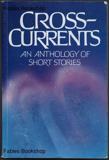 CROSS-CURRENTS. An Anthology Of Short Stories. - Ferguson, Ian,, King, Melissa., Ryan, Pamela., Scherzinger, Karen. & Williams, Michael. (Eds).