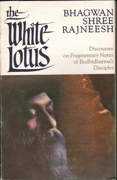 The White Lotus: Discourses on Fragmentary Notes of Bodhidharma's Disciples - Rajneesh, Bhagwan Shree