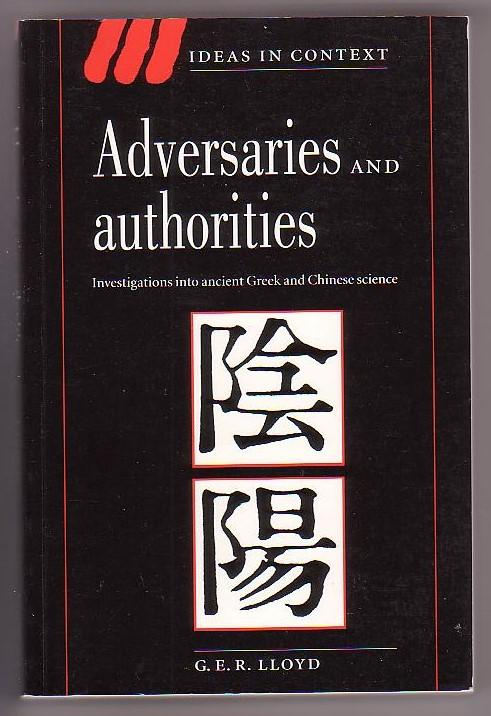 Adversaries and Authorities: Investigations into Ancient Greek and Chinese Science - Lloyd, G. E. R.