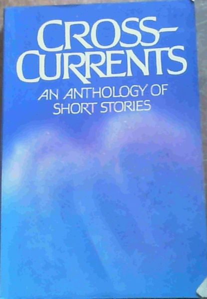 Cross-Currents - An Anthology of Short Stories - Ferguson, I. : King, M. : Ryan, P. : Scherzinger, K. : Williams, M. (Eds.)
