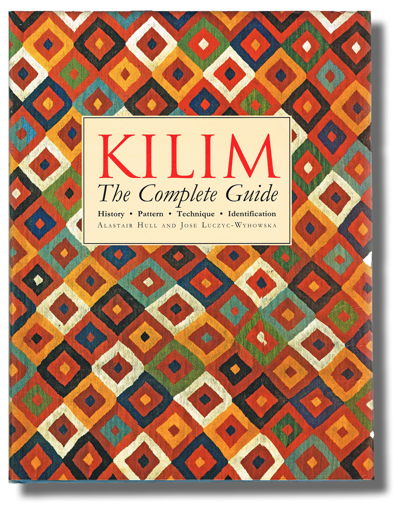 Kilim : The Complete Guide. History, Pattern, Technique, Identification (Rugs - Persia, Asia & Africa) - Hull, Alastair and José Luczyc-Wyhowska. Introduction by Nicholas Barnard