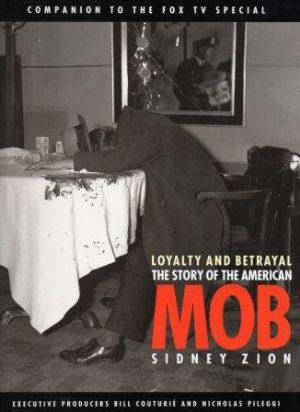 LOYALTY AND BETRAYAL The Story of the American Mob - Zion (Sidney)