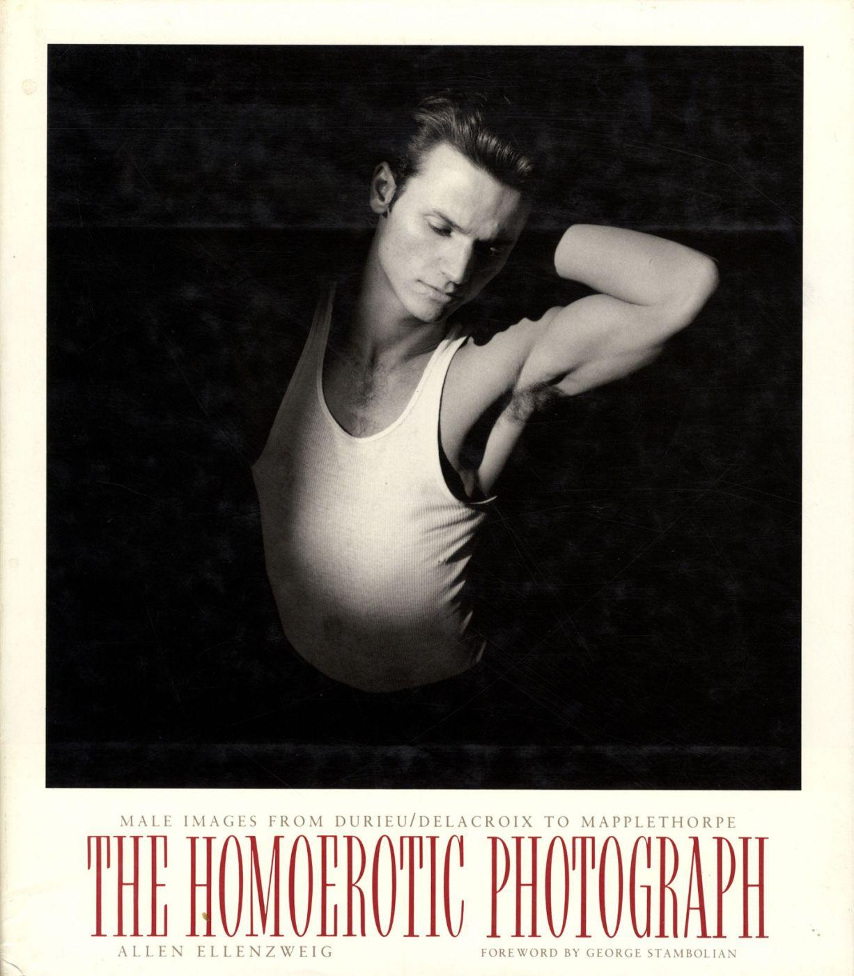 The Homoerotic Photograph: Male Images from Durieu/Délacroix to Mapplethorpe - ELLENZWEIG, Allen, STAMBOLIAN, George