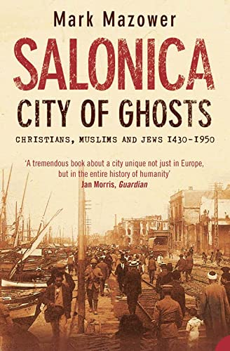 Salonica, City of Ghosts: Christians, Muslims and Jews - Mark Mazower