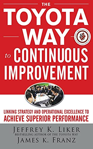 The Toyota Way to Continuous Improvement: Linking Strategy and Operational Excellence to Achieve Superior Performance - Jeffrey Liker
