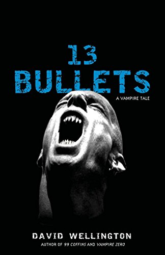13 Bullets: A Vampire Tale .by the Author of