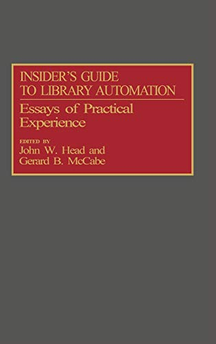 Insider s Guide to Library Automation: Essays of Practical Experience (Hardback) - John W. Head, Gerard B. McCabe