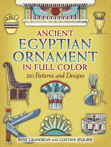 Pictorial Archive: Ancient Egyptian Ornament in Full Color : 350 Patterns and Designs - Gustave Jequier and Rene Grandjean