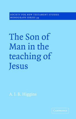 The Son of Man in the Teaching of Jesus - A. J. B. Higgins