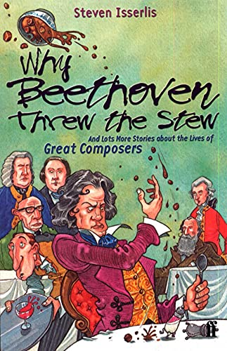 Why Beethoven Threw the Stew: And Lots More Stories About the Lives of Great Composers (Paperback) - Steven Isserlis