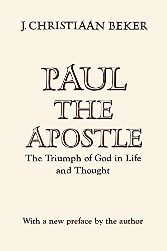 PAUL THE APOSTLE : THE TRIUMPH OF GOD IN LIFE AND THOUGHT - Beker, J