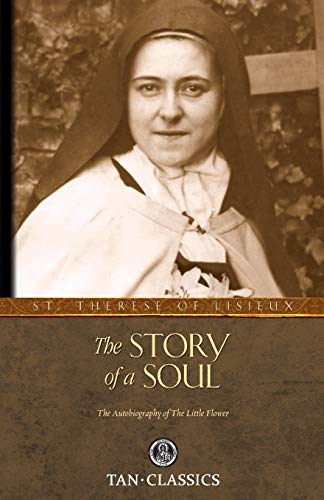 The Story of a Soul: The Autobiography of the Little Flower (Tan Classics) - Lisieux, St. Therese Of