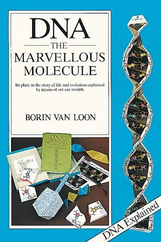 Deoxyribonucleic Acid: The Marvellous Molecule - Its Place in the Story of Life and Evolution Explained by Means of Cut Out Models - Borin Van Loon