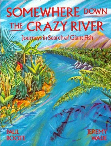 Somewhere Down the Crazy River - Paul Boote; Jeremy Wade