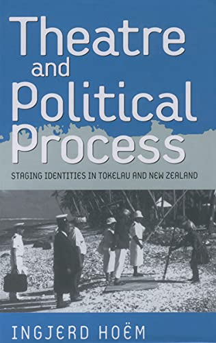 Theater and Political Process: Staging Identities in Tokelau and New Zealand - Hoem, Ingjerd