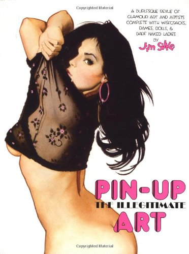 Pin-Up - The Illegitimate Art. A Burlesque Revue of Glamour Art and Artists Complete with Wisecracks, Dames, Dolls & Bare Naked Ladies. Edited by Shawna Gore. Designed by Jim Silke and Cary Grazzini. - Silke, Jim