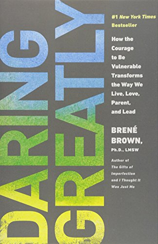 Daring Greatly: How the Courage to Be Vulnerable Transforms the Way We Live, Love, Parent, and L ead - Brown, Brené