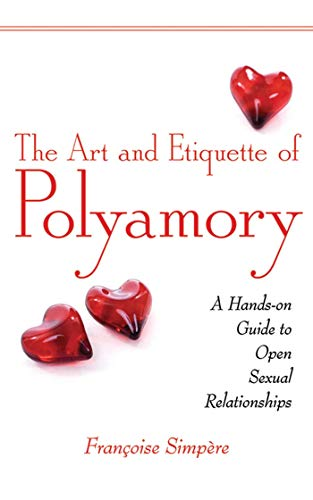 The Art and Etiquette of Polyamory: A Hands-on Guide to Open Sexual Relationships - Françoise Simpà re