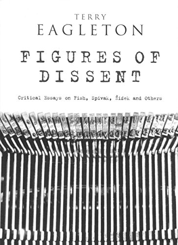 Figures of Dissent: Reviewing Fish, Spivak, Zizek and Others: Critical Essays on Fish,Spivak,Zizek and Others - Terry Eagleton